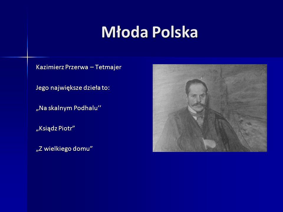 """Młoda Polska Kazimierz Przerwa – Tetmajer Jego największe dzieła to: """"Na skalnym Podhalu'' """"Ksiądz Piotr """"Z wielkiego domu"""