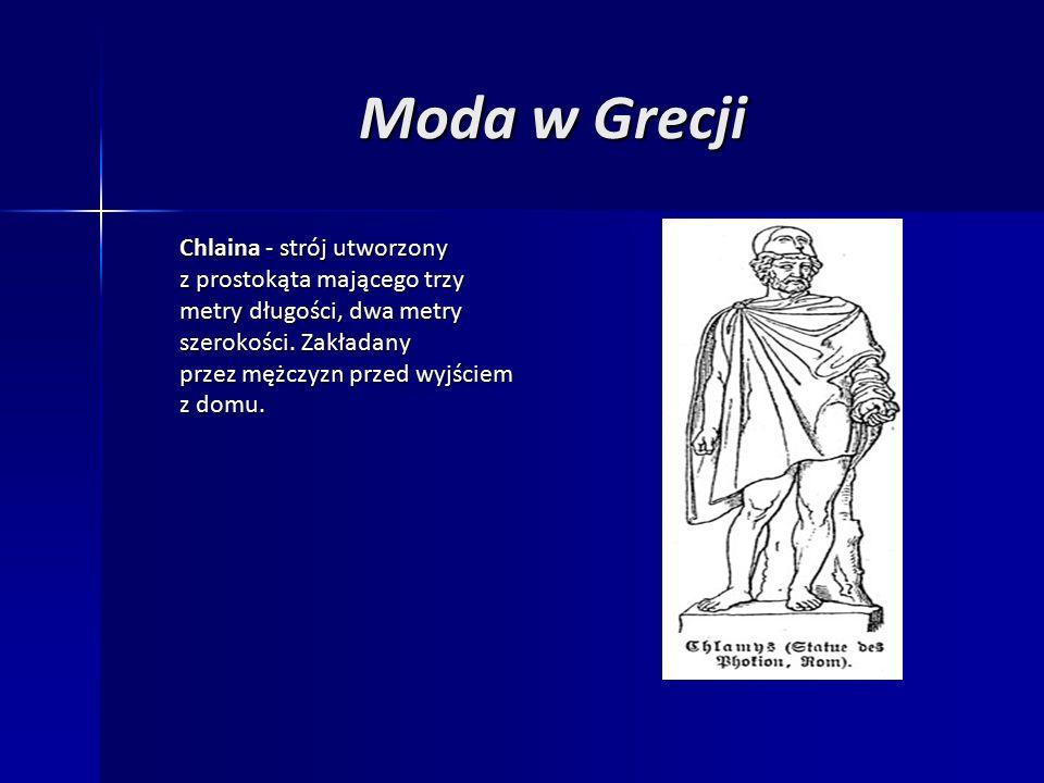 Moda w Grecji Chlaina - strój utworzony z prostokąta mającego trzy metry długości, dwa metry szerokości.