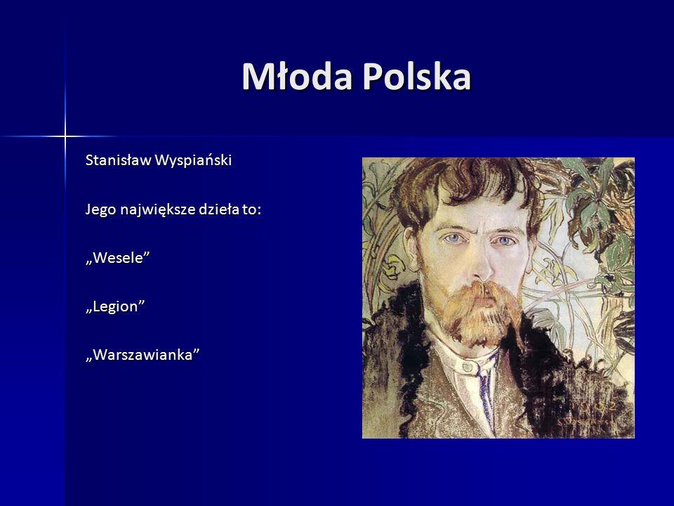 """Młoda Polska Stanisław Wyspiański Jego największe dzieła to: """"Wesele """"Legion """"Warszawianka"""