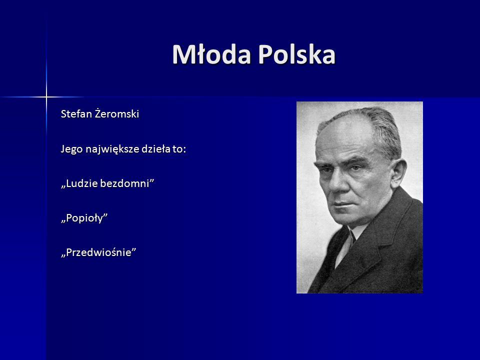 """Młoda Polska Stefan Żeromski Jego największe dzieła to: """"Ludzie bezdomni """"Popioły """"Przedwiośnie"""
