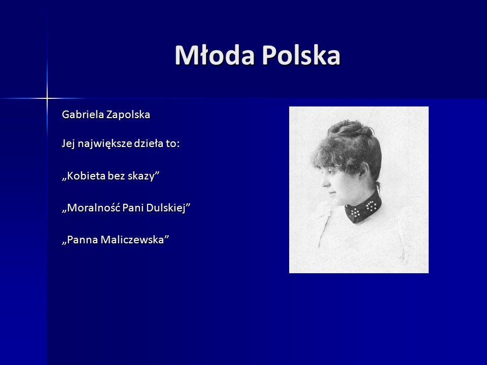 """Młoda Polska Gabriela Zapolska Jej największe dzieła to: """"Kobieta bez skazy """"Moralność Pani Dulskiej """"Panna Maliczewska"""