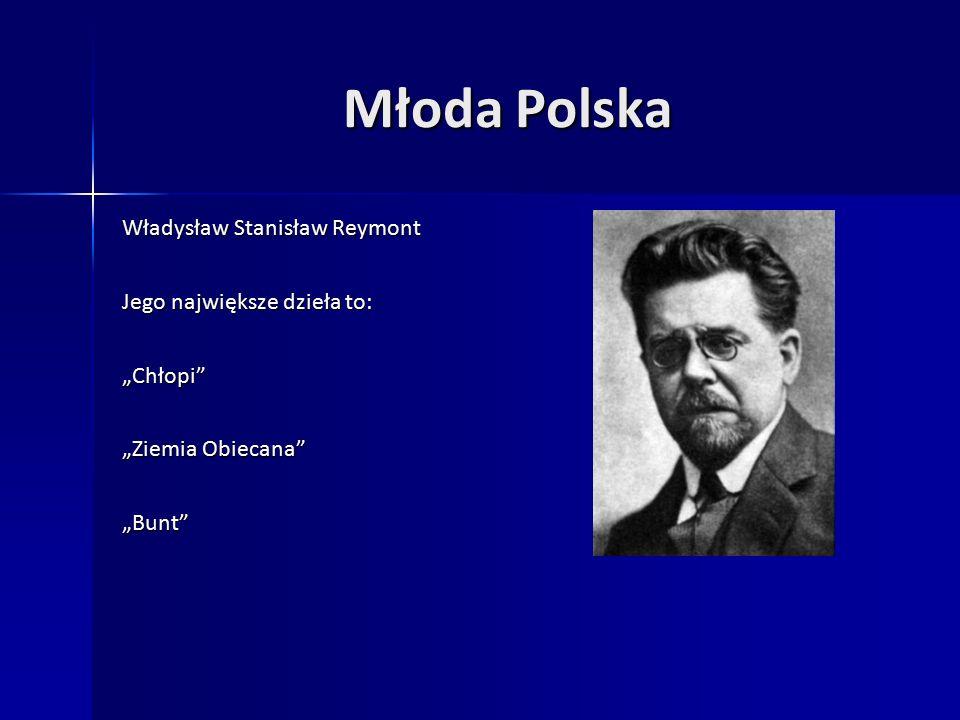 """Młoda Polska Władysław Stanisław Reymont Jego największe dzieła to: """"Chłopi """"Ziemia Obiecana """"Bunt"""