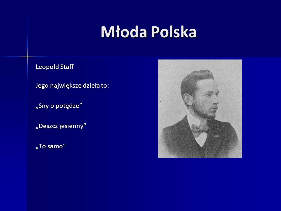 """Młoda Polska Leopold Staff Jego największe dzieła to: """"Sny o potędze """"Deszcz jesienny """"To samo"""