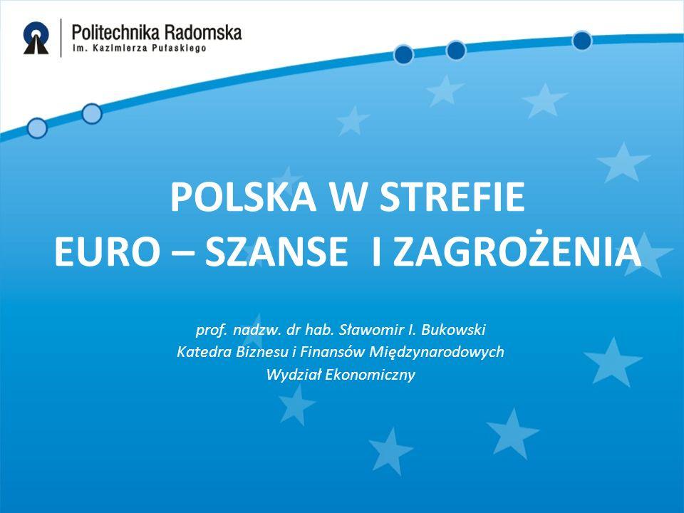 POLSKA W STREFIE EURO – SZANSE I ZAGROŻENIA prof. nadzw.