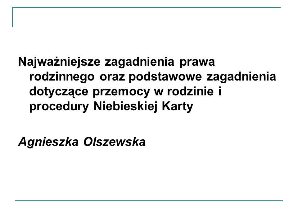 Najważniejsze zagadnienia prawa rodzinnego oraz podstawowe zagadnienia dotyczące przemocy w rodzinie i procedury Niebieskiej Karty Agnieszka Olszewska