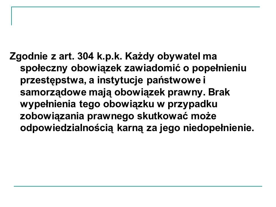 Zgodnie z art. 304 k.p.k.