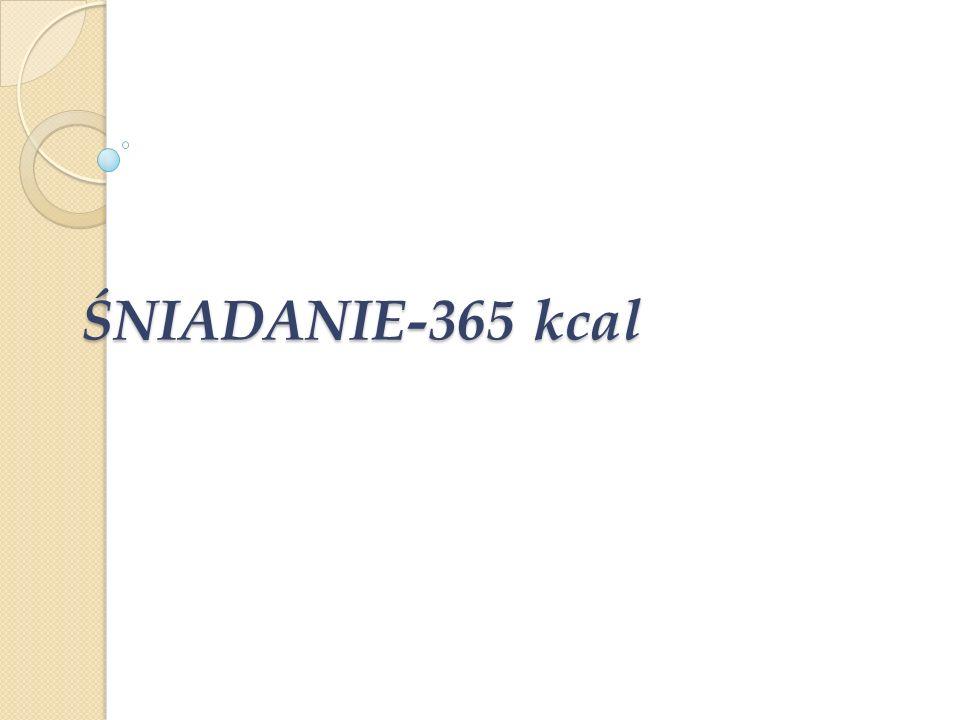 ŚNIADANIE-365 kcal