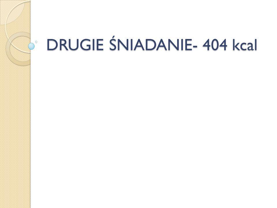 DRUGIE ŚNIADANIE- 404 kcal