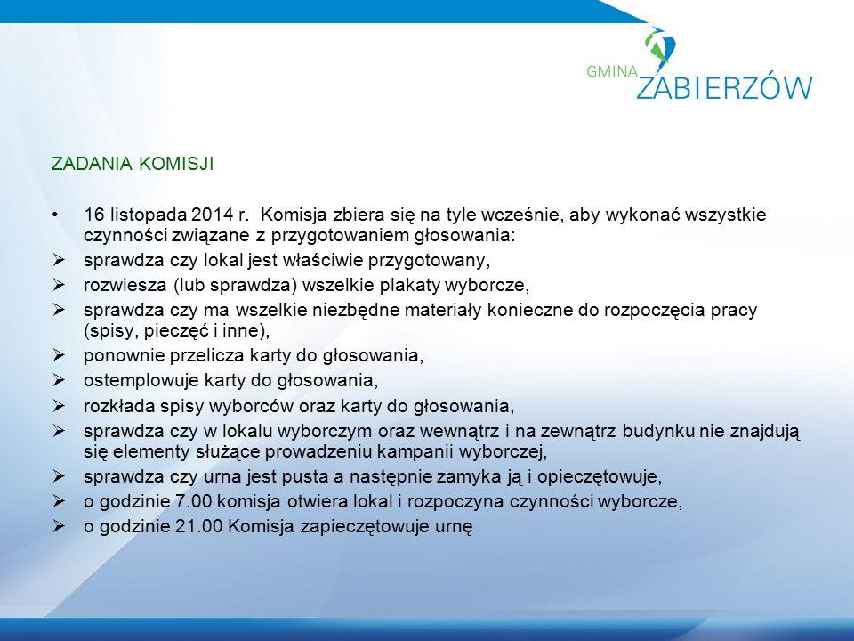 ZADANIA KOMISJI 16 listopada 2014 r. Komisja zbiera się na tyle wcześnie, aby wykonać wszystkie czynności związane z przygotowaniem głosowania:  spra