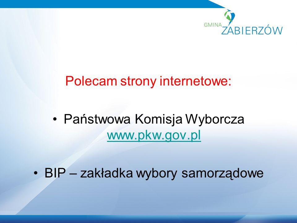 Polecam strony internetowe: Państwowa Komisja Wyborcza www.pkw.gov.pl www.pkw.gov.pl BIP – zakładka wybory samorządowe