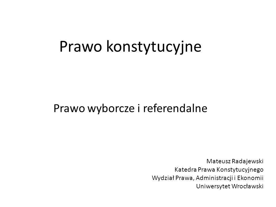 Prawo konstytucyjne Prawo wyborcze i referendalne Mateusz Radajewski Katedra Prawa Konstytucyjnego Wydział Prawa, Administracji i Ekonomii Uniwersytet Wrocławski