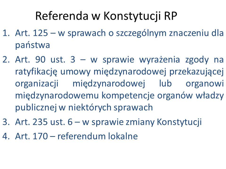Referenda w Konstytucji RP 1.Art. 125 – w sprawach o szczególnym znaczeniu dla państwa 2.Art.