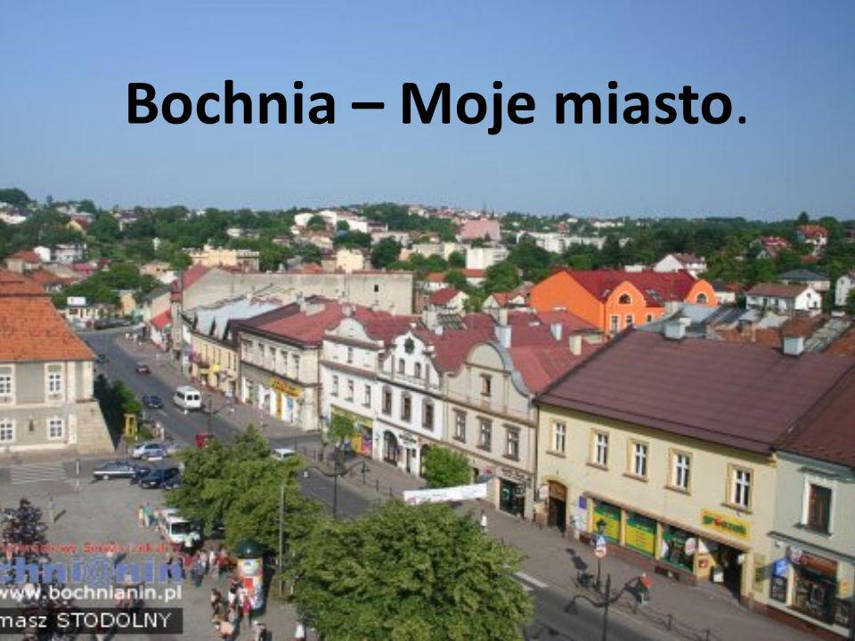 Bochnia – Moje miasto.