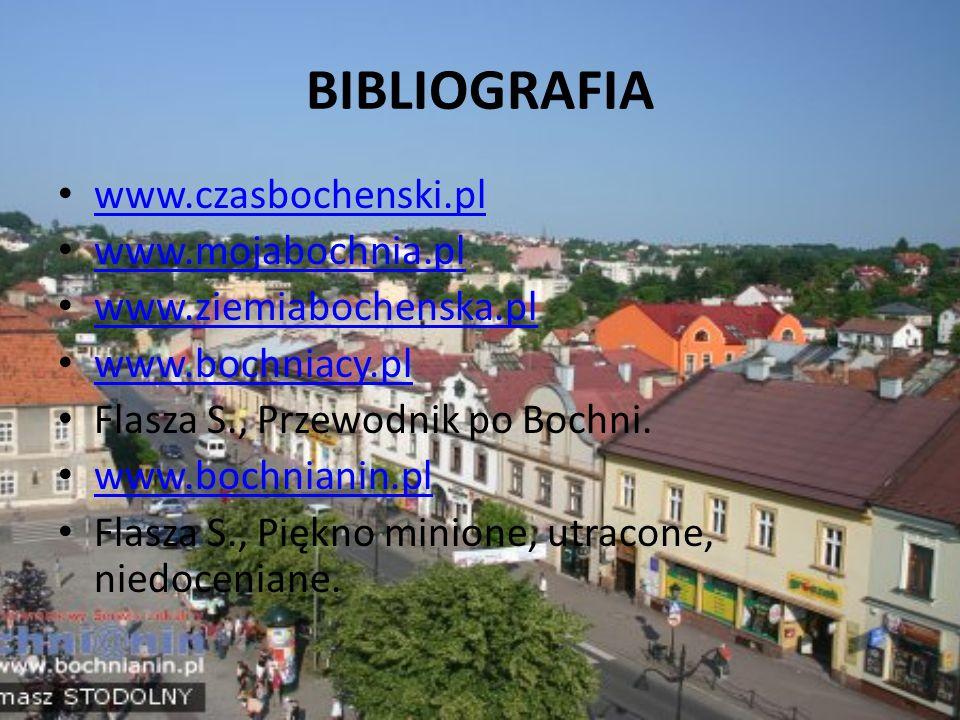 BIBLIOGRAFIA www.czasbochenski.pl www.mojabochnia.pl www.ziemiabochenska.pl www.bochniacy.pl Flasza S., Przewodnik po Bochni.
