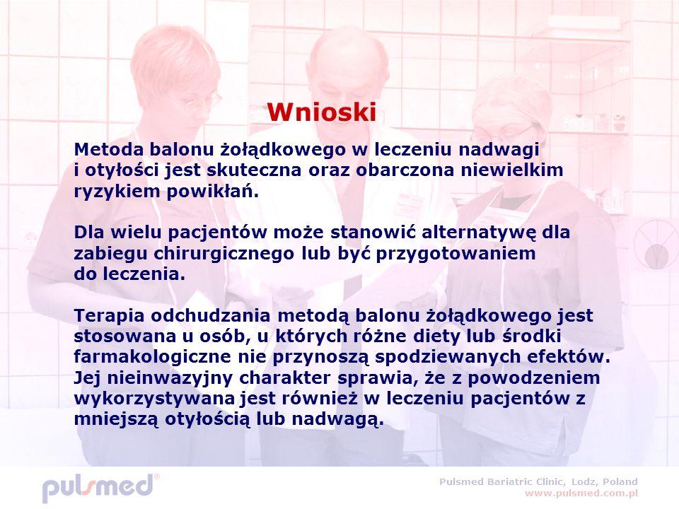 Pulsmed Bariatric Clinic, Lodz, Poland www.pulsmed.com.pl Metoda balonu żołądkowego w leczeniu nadwagi i otyłości jest skuteczna oraz obarczona niewielkim ryzykiem powikłań.
