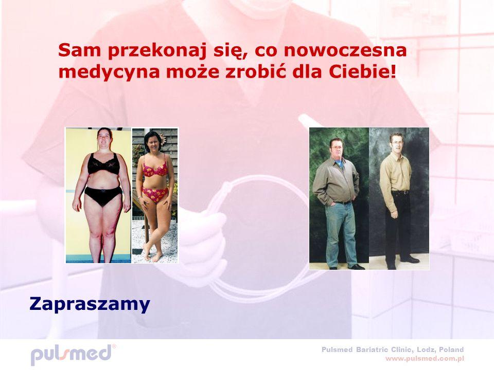 Pulsmed Bariatric Clinic, Lodz, Poland www.pulsmed.com.pl Sam przekonaj się, co nowoczesna medycyna może zrobić dla Ciebie.