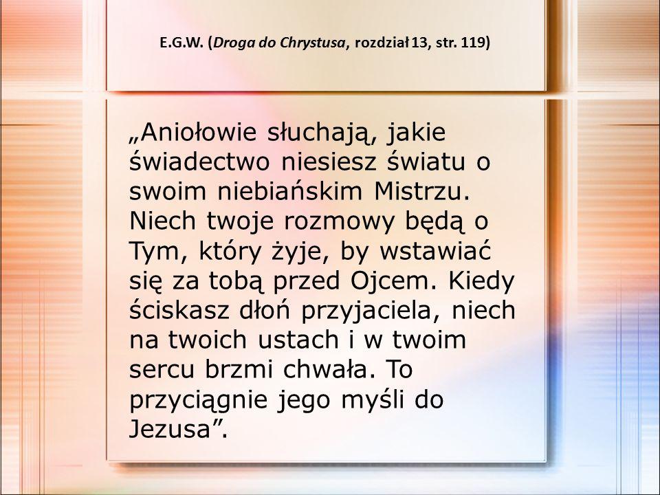 """""""Aniołowie słuchają, jakie świadectwo niesiesz światu o swoim niebiańskim Mistrzu."""