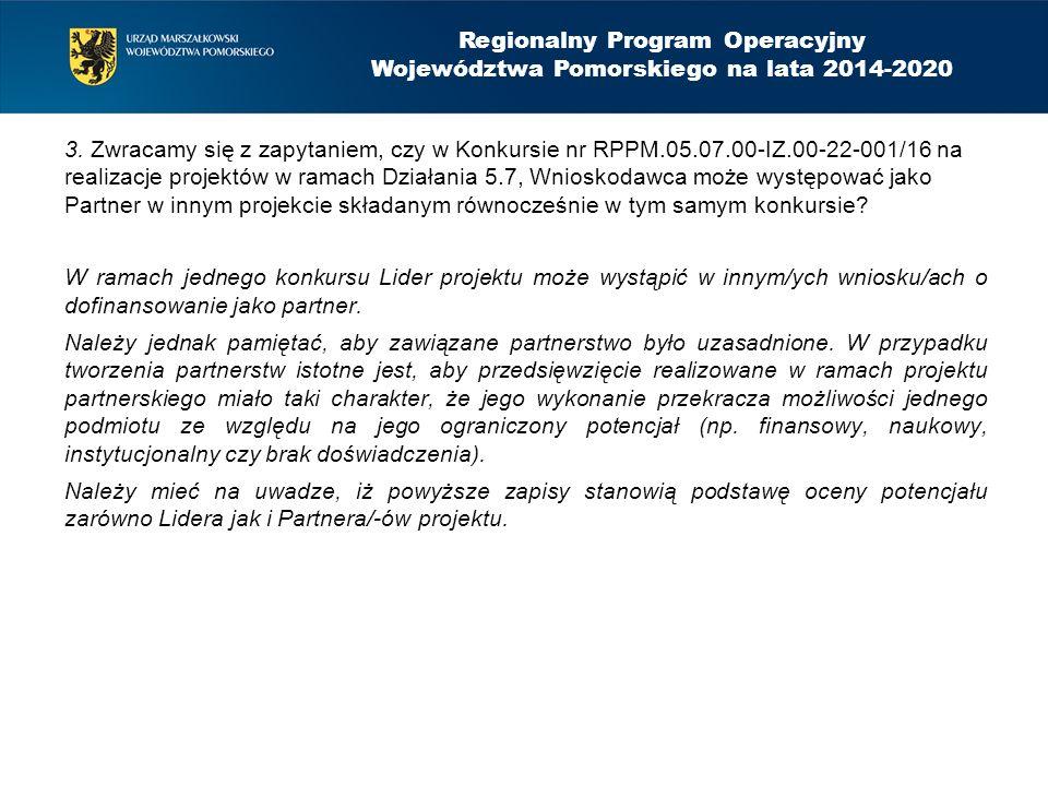 3. Zwracamy się z zapytaniem, czy w Konkursie nr RPPM.05.07.00-IZ.00-22-001/16 na realizacje projektów w ramach Działania 5.7, Wnioskodawca może wystę