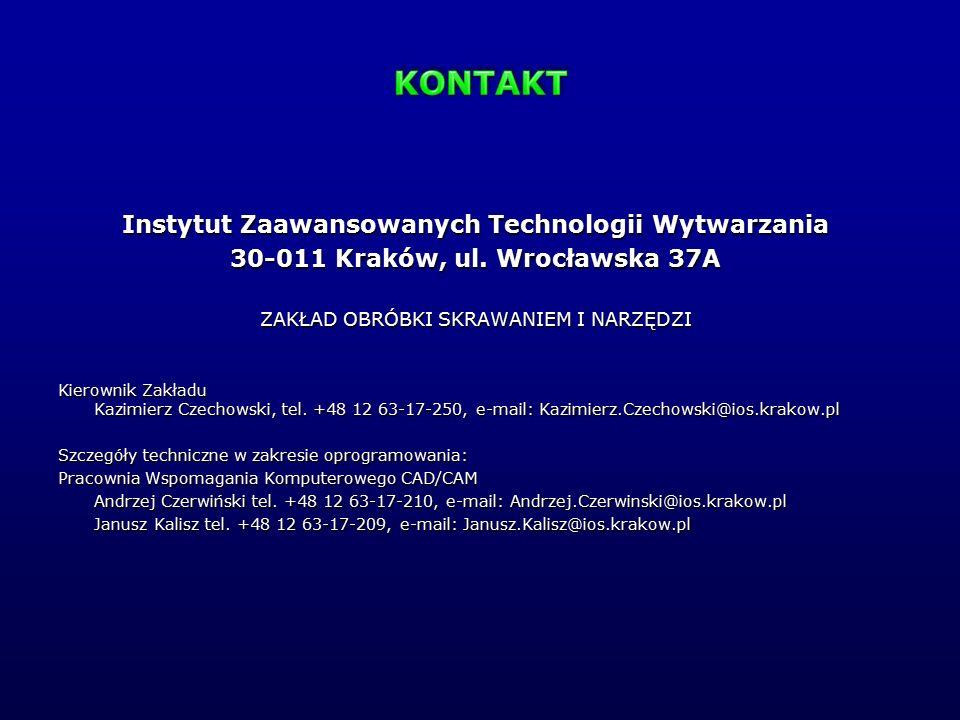 Instytut Zaawansowanych Technologii Wytwarzania 30-011 Kraków, ul. Wrocławska 37A ZAKŁAD OBRÓBKI SKRAWANIEM I NARZĘDZI Kierownik Zakładu Kazimierz Cze
