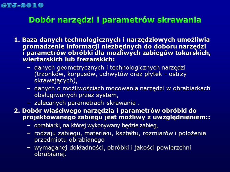 1. Baza danych technologicznych i narzędziowych umożliwia gromadzenie informacji niezbędnych do doboru narzędzi i parametrów obróbki dla możliwych zab