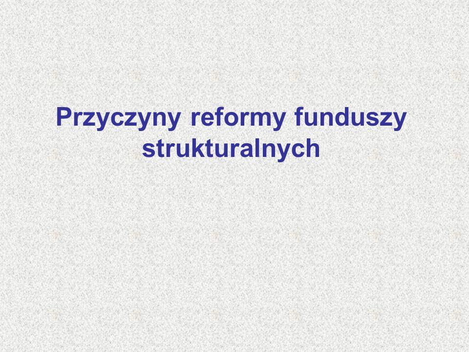 Przyczyny reformy funduszy strukturalnych