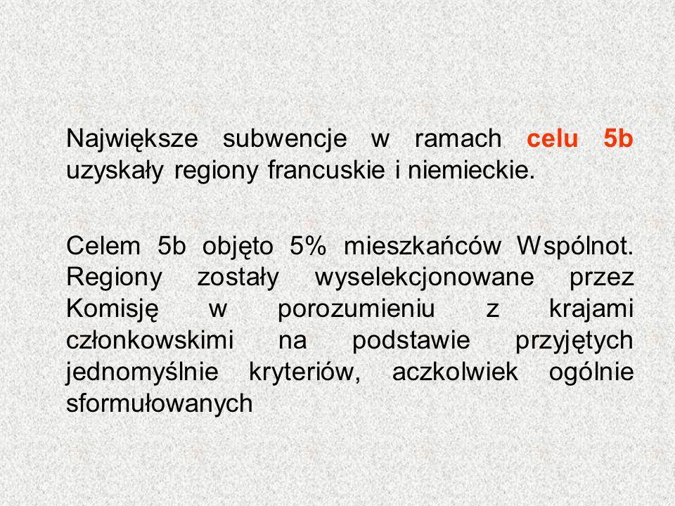 Największe subwencje w ramach celu 5b uzyskały regiony francuskie i niemieckie. Celem 5b objęto 5% mieszkańców Wspólnot. Regiony zostały wyselekcjonow