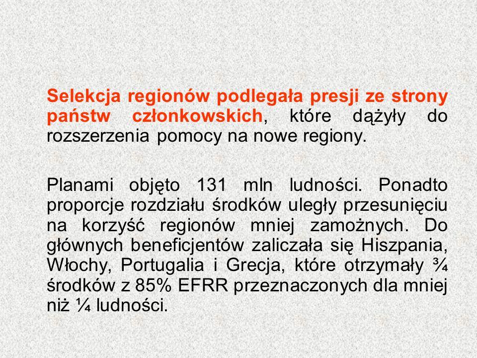 Selekcja regionów podlegała presji ze strony państw członkowskich, które dążyły do rozszerzenia pomocy na nowe regiony. Planami objęto 131 mln ludnośc