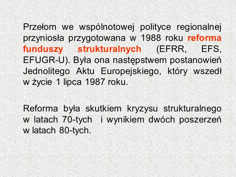 Przełom we wspólnotowej polityce regionalnej przyniosła przygotowana w 1988 roku reforma funduszy strukturalnych (EFRR, EFS, EFUGR-U). Była ona następ
