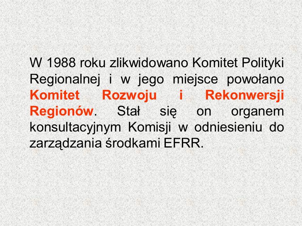 W 1988 roku zlikwidowano Komitet Polityki Regionalnej i w jego miejsce powołano Komitet Rozwoju i Rekonwersji Regionów. Stał się on organem konsultacy