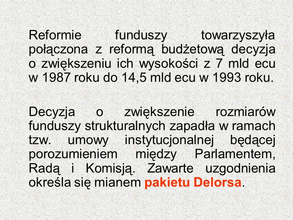 Reformie funduszy towarzyszyła połączona z reformą budżetową decyzja o zwiększeniu ich wysokości z 7 mld ecu w 1987 roku do 14,5 mld ecu w 1993 roku.