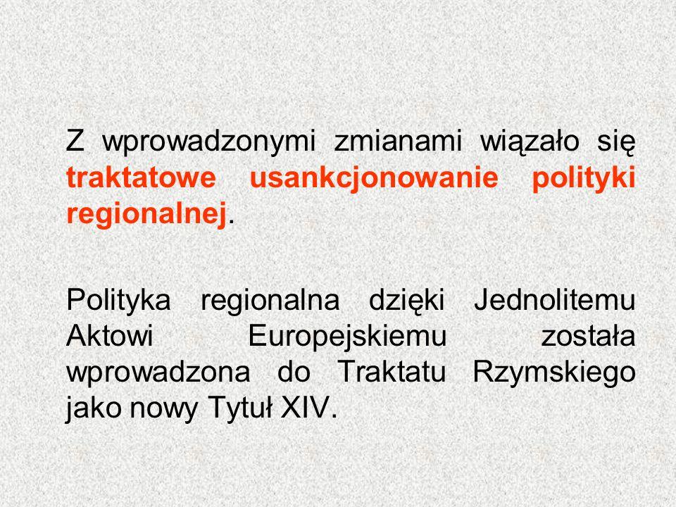Z wprowadzonymi zmianami wiązało się traktatowe usankcjonowanie polityki regionalnej. Polityka regionalna dzięki Jednolitemu Aktowi Europejskiemu zost