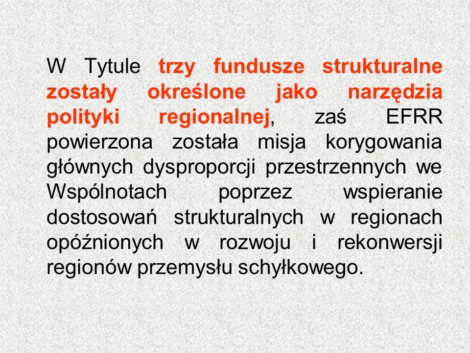 W Tytule trzy fundusze strukturalne zostały określone jako narzędzia polityki regionalnej, zaś EFRR powierzona została misja korygowania głównych dysp