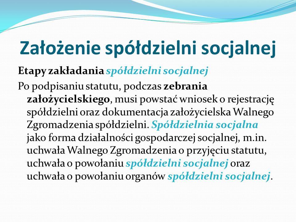 Założenie spółdzielni socjalnej Etapy zakładania spółdzielni socjalnej Po podpisaniu statutu, podczas zebrania założycielskiego, musi powstać wniosek o rejestrację spółdzielni oraz dokumentacja założycielska Walnego Zgromadzenia spółdzielni.