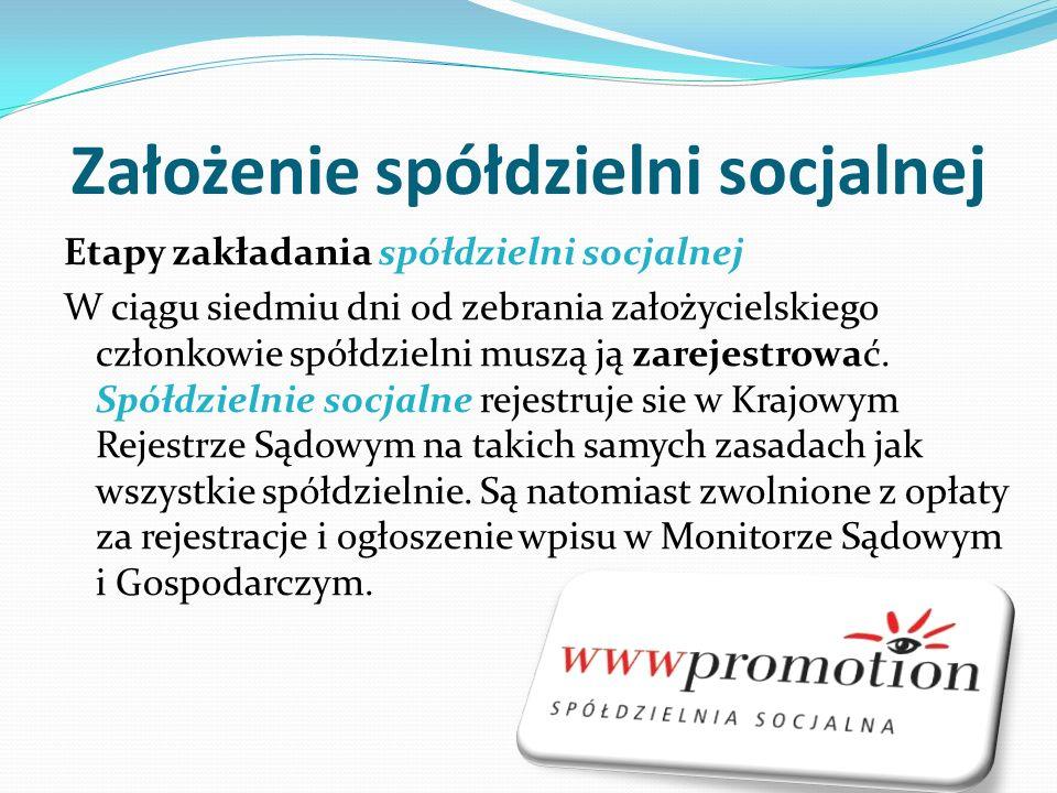 Założenie spółdzielni socjalnej Etapy zakładania spółdzielni socjalnej W ciągu siedmiu dni od zebrania założycielskiego członkowie spółdzielni muszą ją zarejestrować.