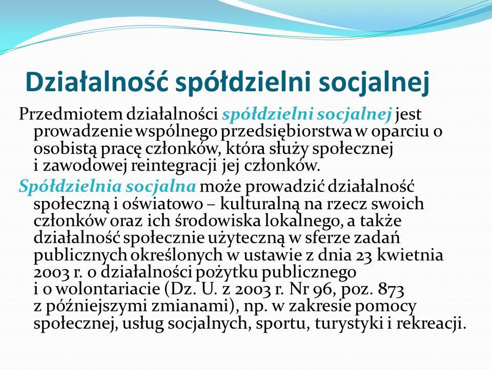 Działalność spółdzielni socjalnej Przedmiotem działalności spółdzielni socjalnej jest prowadzenie wspólnego przedsiębiorstwa w oparciu o osobistą pracę członków, która służy społecznej i zawodowej reintegracji jej członków.