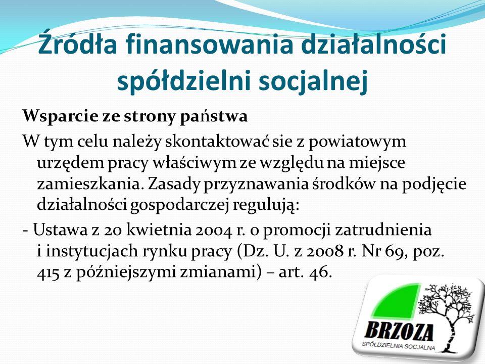 Źródła finansowania działalności spółdzielni socjalnej Wsparcie ze strony państwa W tym celu należy skontaktować sie z powiatowym urzędem pracy właściwym ze względu na miejsce zamieszkania.