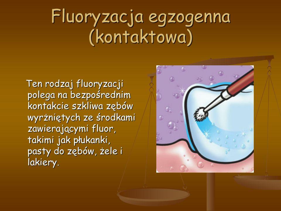 Fluoryzacja egzogenna (kontaktowa) Ten rodzaj fluoryzacji polega na bezpośrednim kontakcie szkliwa zębów wyrżniętych ze środkami zawierającymi fluor, takimi jak płukanki, pasty do zębów, żele i lakiery.