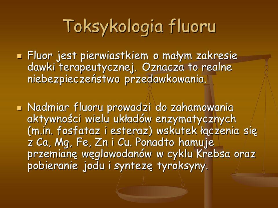 Toksykologia fluoru Fluor jest pierwiastkiem o małym zakresie dawki terapeutycznej.