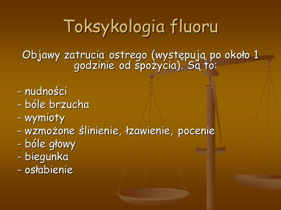 Toksykologia fluoru Objawy zatrucia ostrego (występują po około 1 godzinie od spożycia).