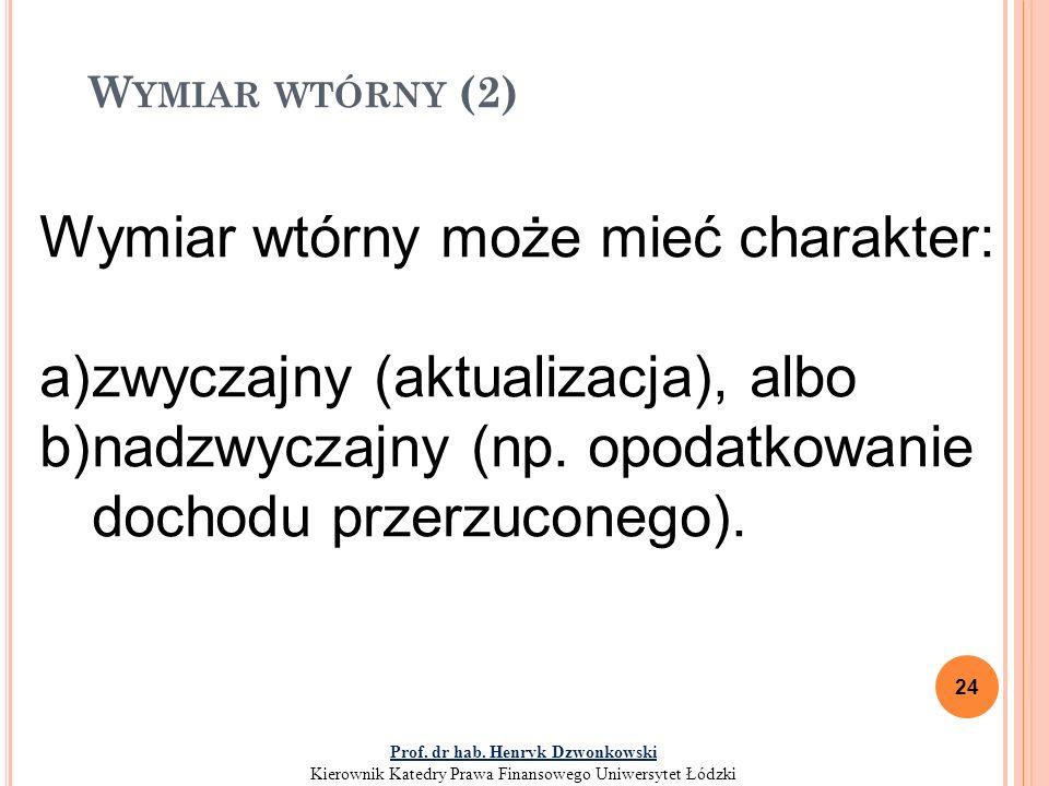 W YMIAR WTÓRNY (2) 24 Wymiar wtórny może mieć charakter: a)zwyczajny (aktualizacja), albo b)nadzwyczajny (np.
