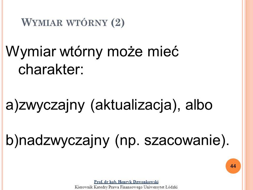 W YMIAR WTÓRNY (2) 44 Wymiar wtórny może mieć charakter: a)zwyczajny (aktualizacja), albo b)nadzwyczajny (np.