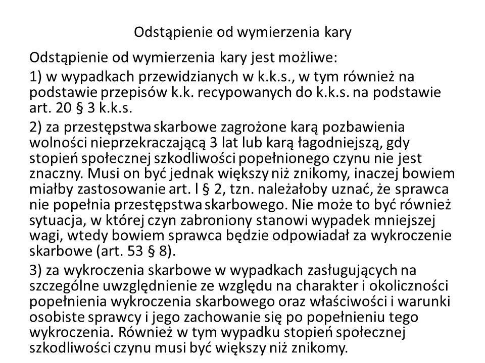 Odstąpienie od wymierzenia kary Odstąpienie od wymierzenia kary jest możliwe: 1) w wypadkach przewidzianych w k.k.s., w tym również na podstawie przepisów k.k.