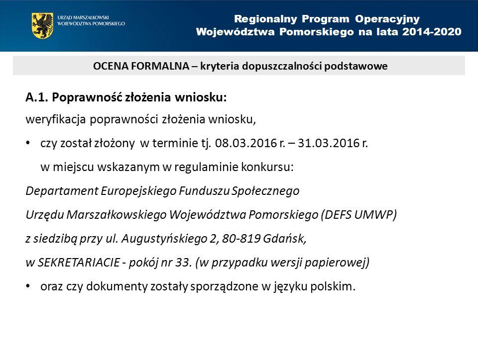 A.1. Poprawność złożenia wniosku: weryfikacja poprawności złożenia wniosku, czy został złożony w terminie tj. 08.03.2016 r. – 31.03.2016 r. w miejscu