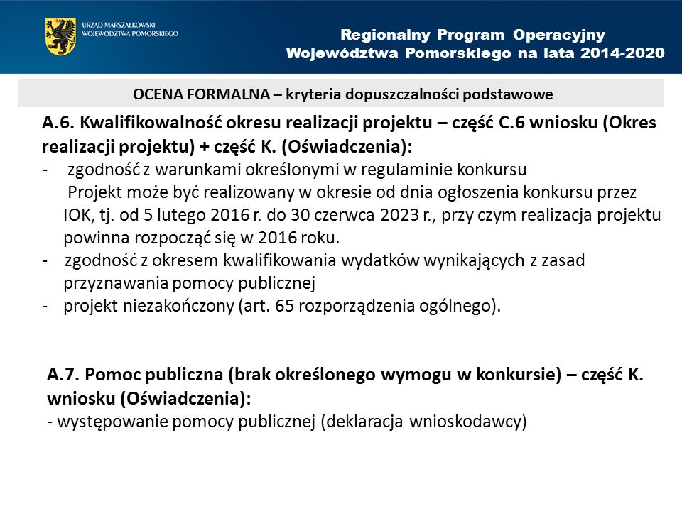 A.6. Kwalifikowalność okresu realizacji projektu – część C.6 wniosku (Okres realizacji projektu) + część K. (Oświadczenia): - zgodność z warunkami okr