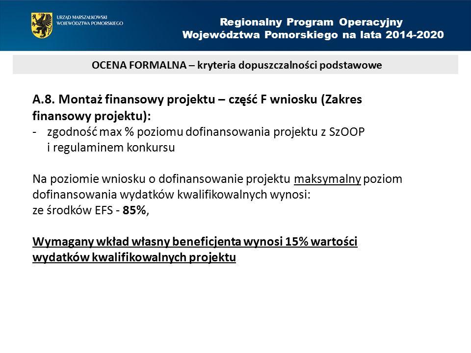 A.8. Montaż finansowy projektu – część F wniosku (Zakres finansowy projektu): -zgodność max % poziomu dofinansowania projektu z SzOOP i regulaminem ko