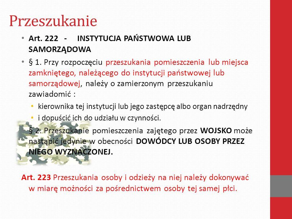 Przeszukanie Art. 222 - INSTYTUCJA PAŃSTWOWA LUB SAMORZĄDOWA § 1.