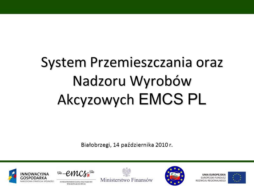 System Przemieszczania oraz Nadzoru Wyrobów Akcyzowych EMCS PL Białobrzegi, 14 października 2010 r. Białobrzegi, 14 października 2010 r.