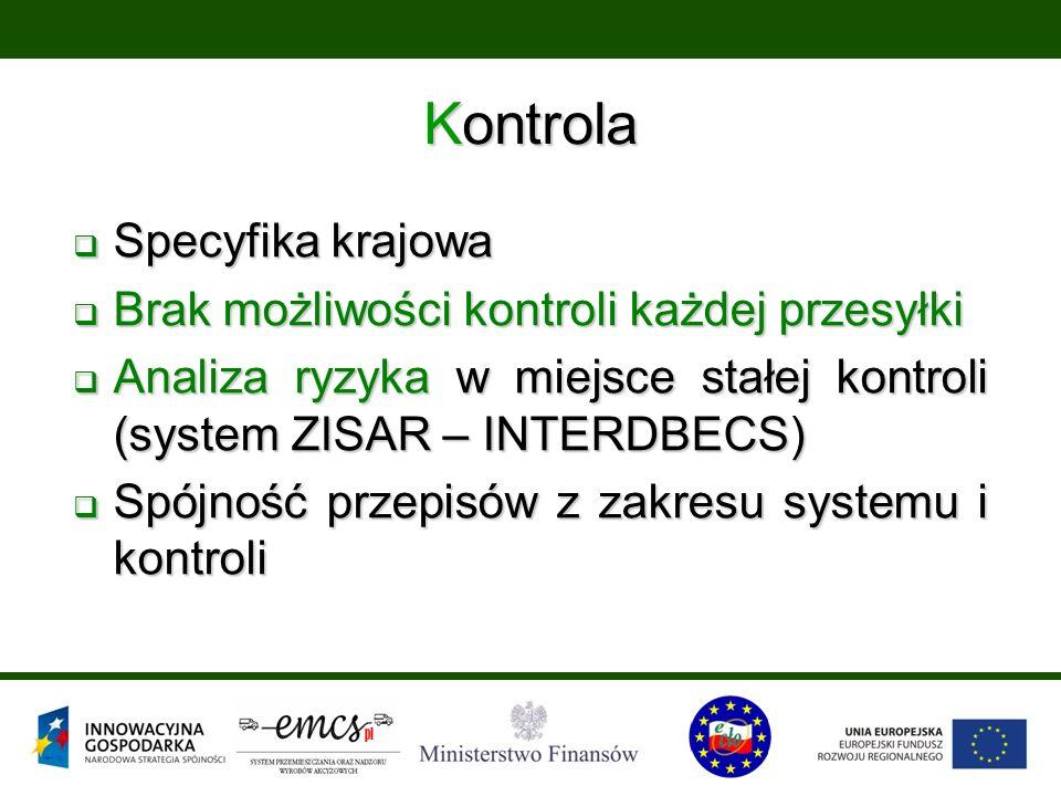 Kontrola  Specyfika krajowa  Brak możliwości kontroli każdej przesyłki  Analiza ryzyka w miejsce stałej kontroli (system ZISAR – INTERDBECS)  Spójność przepisów z zakresu systemu i kontroli