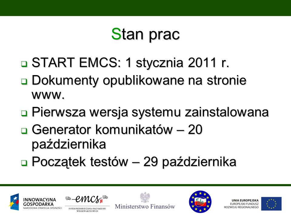 Stan prac  START EMCS: 1 stycznia 2011 r.  Dokumenty opublikowane na stronie www.  Pierwsza wersja systemu zainstalowana  Generator komunikatów –