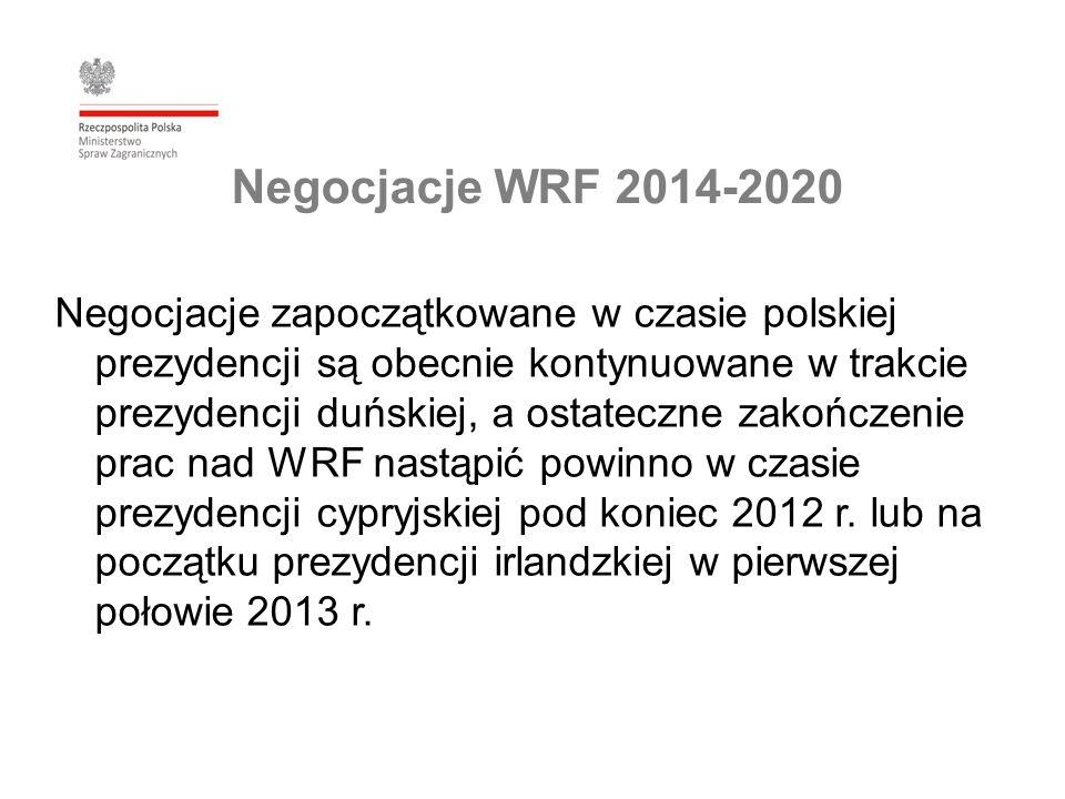 Negocjacje WRF 2014-2020 Negocjacje zapoczątkowane w czasie polskiej prezydencji są obecnie kontynuowane w trakcie prezydencji duńskiej, a ostateczne zakończenie prac nad WRF nastąpić powinno w czasie prezydencji cypryjskiej pod koniec 2012 r.